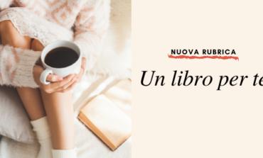 """""""Un libro per te"""": la nuova rubrica dedicata alle ultime proposte letterarie"""